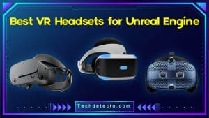 Best VR Headsets for Unreal Engine