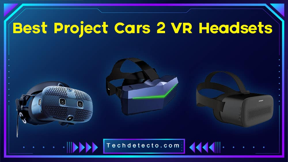 Best Project Cars 2 VR Headsets